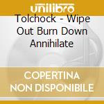 Wipe out/burn down/annihilate cd musicale