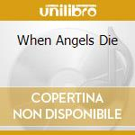 WHEN ANGELS DIE                           cd musicale di Artisti Vari