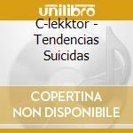 C-lekktor - Tendencias Suicidas cd musicale di C-LEKKTOR