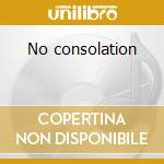 No consolation cd musicale