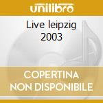Live leipzig 2003 cd musicale