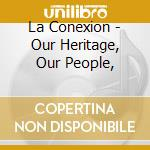 LA CONEXION - OUR HERITAGE, OUR PEOPLE,   cd musicale di Sky Nina