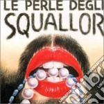 LE PERLE DEGLI SQUALLOR cd musicale di SQUALLOR