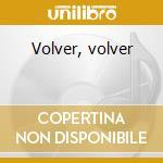 Volver, volver cd musicale di Chavela Vargas