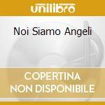 NOI SIAMO ANGELI cd musicale di O.S.T.