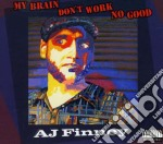 My brain don t work no good cd musicale di A.j. Finney