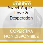 Sweet Apple - Love & Desperation cd musicale di SWEETAPPLE