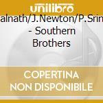 Southern brothers - newton james cd musicale di J.newton/k.gopalnath/p.sriniva
