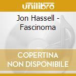 FASCINOMA cd musicale di HASSELL JON