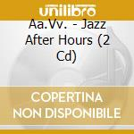 Jazz after hours cd musicale di Artisti Vari