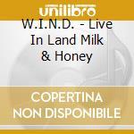 LIVE IN LAND MILK & HONEY cd musicale di W.I.N.D.