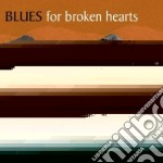 Blues for broken hearts cd musicale di Artisti Vari