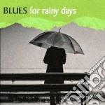 Blues for rainy days cd musicale di Artisti Vari
