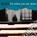 Blues for when you are alone cd musicale di Artisti Vari