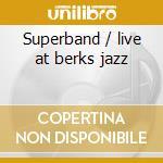 Superband / live at berks jazz cd musicale di Artisti Vari