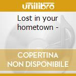Lost in your hometown - cd musicale di Wilber Jason