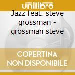 Jazz feat. steve grossman - grossman steve cd musicale di Danilo memoli trio