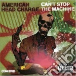 CAN'T STOP THE MACHINE - CD+DVD cd musicale di AMERICAN HEAD CHARGE