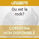 Ou est la rock? cd musicale