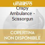 SCISSORGUN cd musicale di Ambulance Crispy