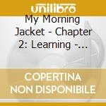 Ch.2:learning cd musicale di My morning jacket