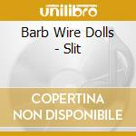Barb wire dolls-slit cd cd musicale di Barb wire dolls
