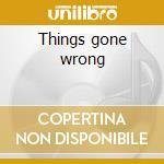 Things gone wrong cd musicale di DETRITUS