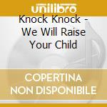 Knock knock-we will raise your child cd cd musicale di Knock Knock
