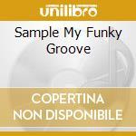 SAMPLE MY FUNKY GROOVE                    cd musicale di Artisti Vari