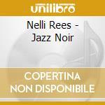 Jazz noir cd musicale di Rees Nelli