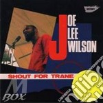 SHOUT FOR TRANE                           cd musicale di WILSON JOE LEE
