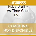 As time goes by... cd musicale di BRAFF RUBY