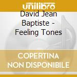 David Jean Baptiste - Feeling Tones cd musicale