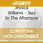 Jazz in the afternoon cd musicale di Jessica Williams