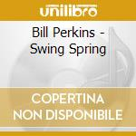 Bill Perkins - Swing Spring cd musicale