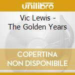 Vic Lewis - The Golden Years cd musicale di Vic Lewis