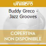 Buddy Greco - Jazz Grooves cd musicale di Buddy Greco