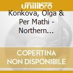 Konkova, Olga & Per Mathi - Northern Crossings cd musicale
