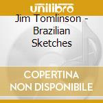 Jim Tomlinson - Brazilian Sketches cd musicale