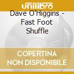 Dave O'Higgins - Fast Foot Shuffle cd musicale