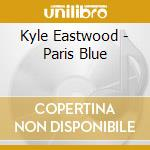 PARIS BLUE cd musicale di Kyle Eastwood