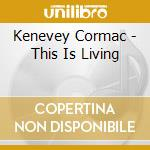 This is living cd musicale di Cormac Kenevey