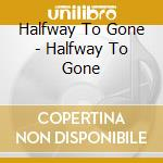 Halfway to gone cd musicale di Halfway to gone