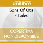 Exiled cd musicale di SONS OF OTIS
