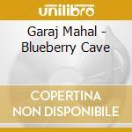 Garaj Mahal - Blueberry Cave cd musicale di Mahal Garaj
