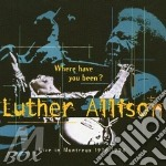 WHERE HAVE YOU BEEN? LIVE IN MONTREUX 1   cd musicale di Luther Allison