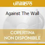 AGAINST THE WALL                          cd musicale di MOONEY JOHN
