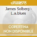 L.A.BLUES                                 cd musicale di SOLBERG JAMES