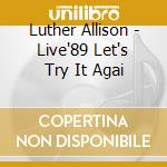 LIVE'89 LET'S TRY IT AGAI                 cd musicale di ALLISON LUTHER