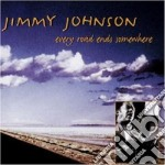 Every road ends somewhere cd musicale di Jimmy Johnson